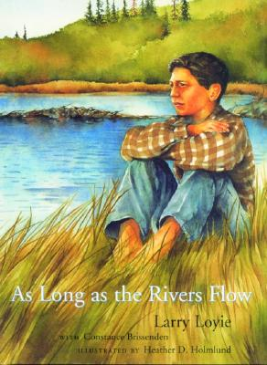 As Long As the Rivers Flow By Loyie, Larry/ Brissenden, Constance/ Holmlund, Heather D. (ILT)/ Loyie, Oskiniko Larry